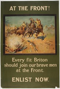 'AT THE FRONT! Every fit Briton should join our brave men at the Front. ENLIST NOW'