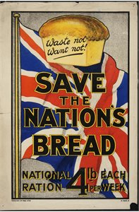 Waste not, want not! Save the nation's bread. National ration 4lb each per week