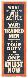 What in the end will settle this war? Trained men. It is your duty to become one. Enlist now